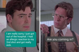 text from employee saying they just got out of the hospital with a reply from a boss asking if they're coming in with stills of the main character and his boss from office space