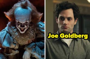 On the left, Pennywise from It, and on the right, Joe from You