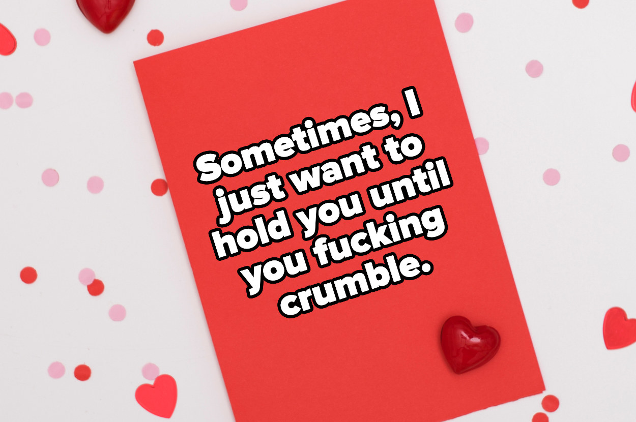 """""""Sometimes, I just want to hold you until you fucking crumble"""" on a love letter"""