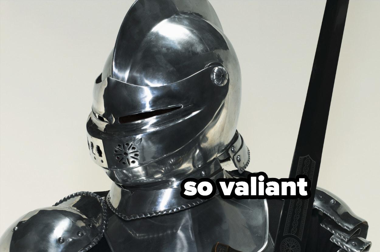 """so valiant"" over a knight in armor"