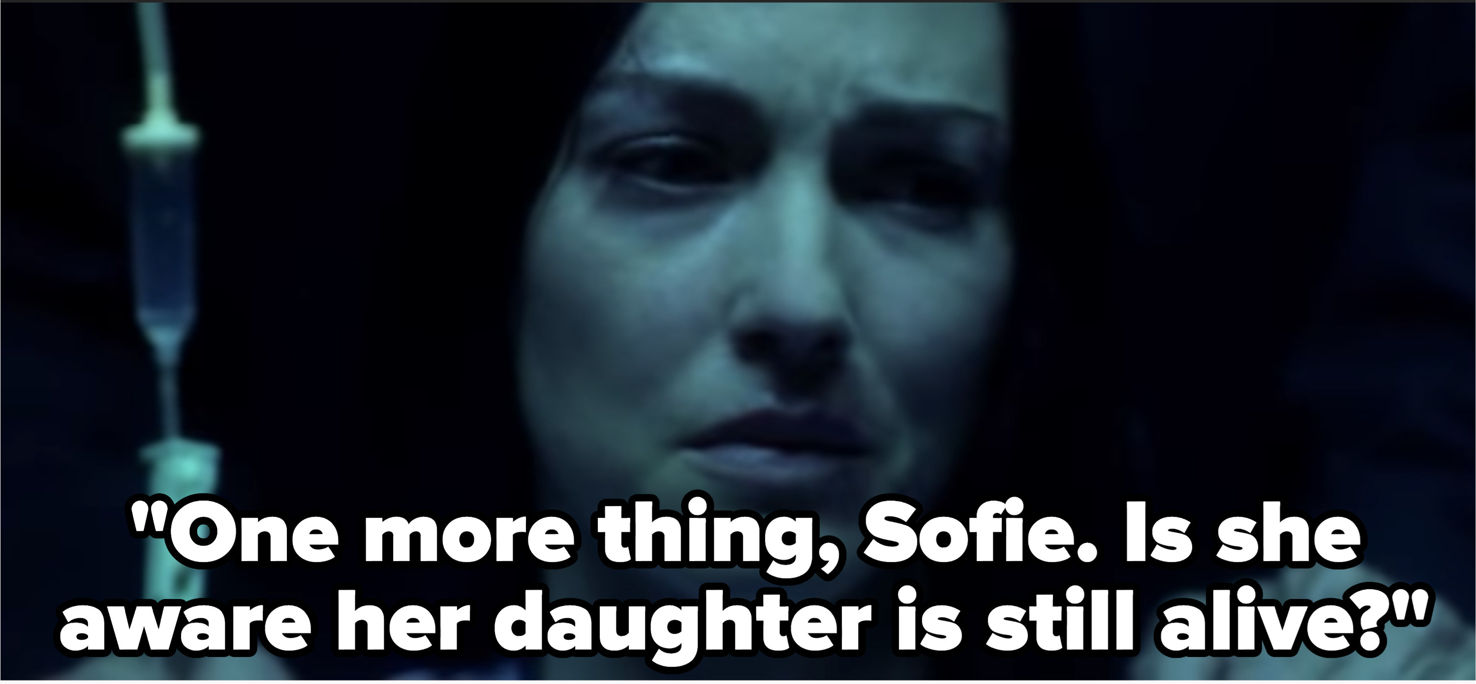 """Bill asks Sofie, """"One more thing, Sofie: Is she aware her daughter is still alive?"""""""