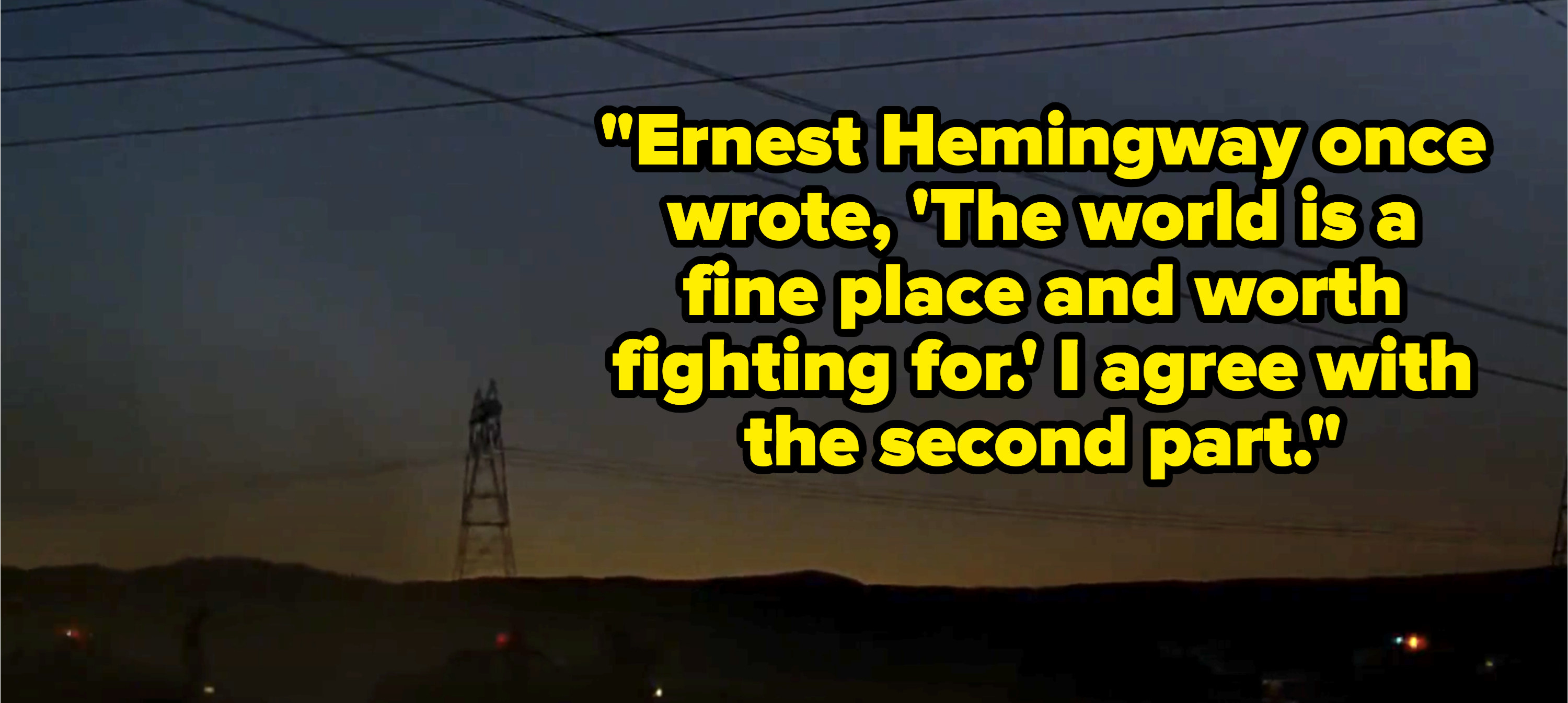"""Somerset says, """"Ernest Hemingway once wrote, 'The world is a fine place and worth fighting for' — I agree with the second part"""""""