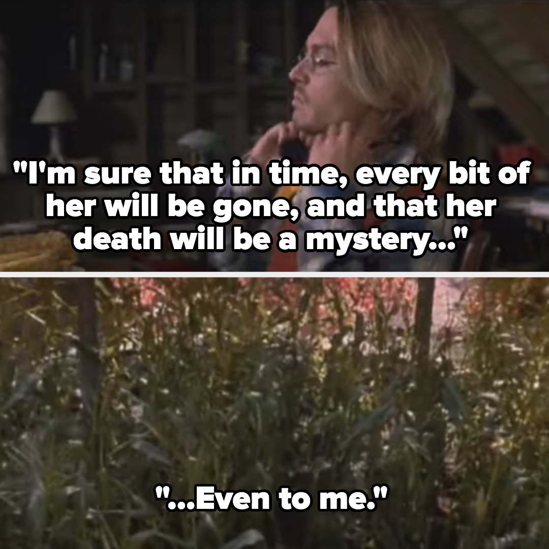 """Mort says """"I'm sure that in time, every bit of her will be gone, and that her death will be a mystery, even to me"""" as the camera pans to the cornfield"""
