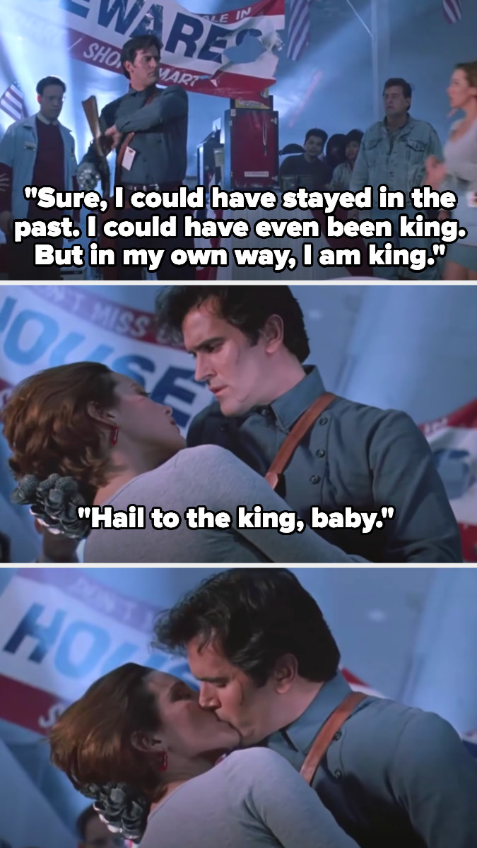 """Ash says in voiceover: """"Sure, I could have stayed in the past. I could have even been king. But in my own way, I am king."""" Then out loud: """"Hail to the king, baby"""""""