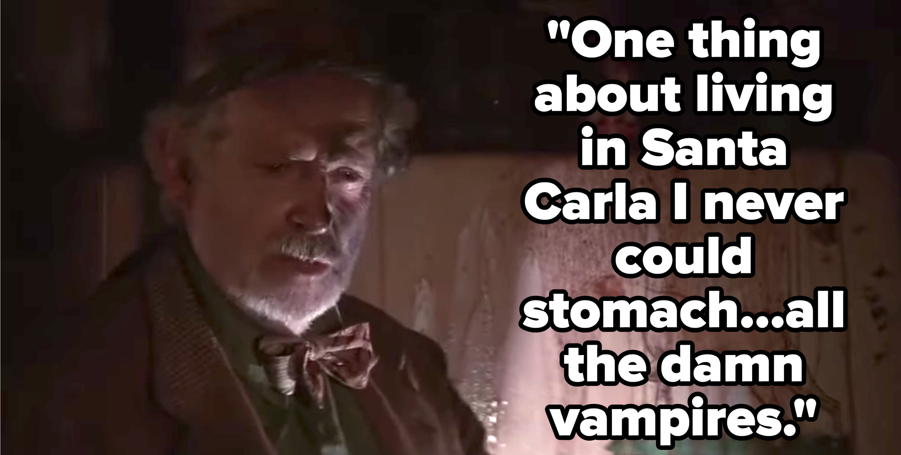 """Grandpa says, """"One thing about living in Santa Carla I never could stomach...all the damn vampires"""""""