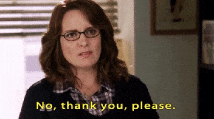 """Liz Lemon saying, """"no, thank you, please"""""""