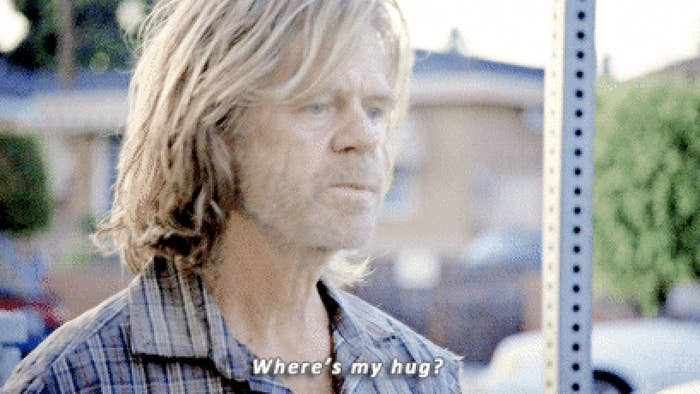 """Frank Gallagher from shameless saying, """"where's my hug"""""""