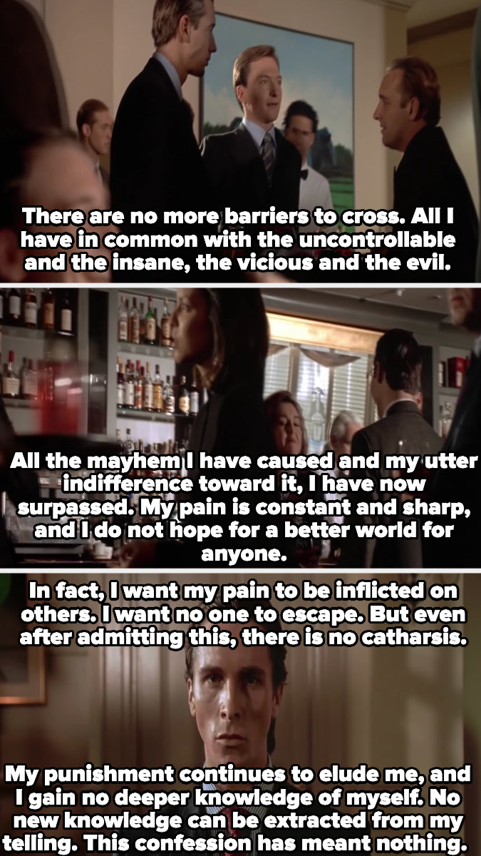 Patrick Bateman admits his continued and unpunished evil, then adds, this confession has meant nothing