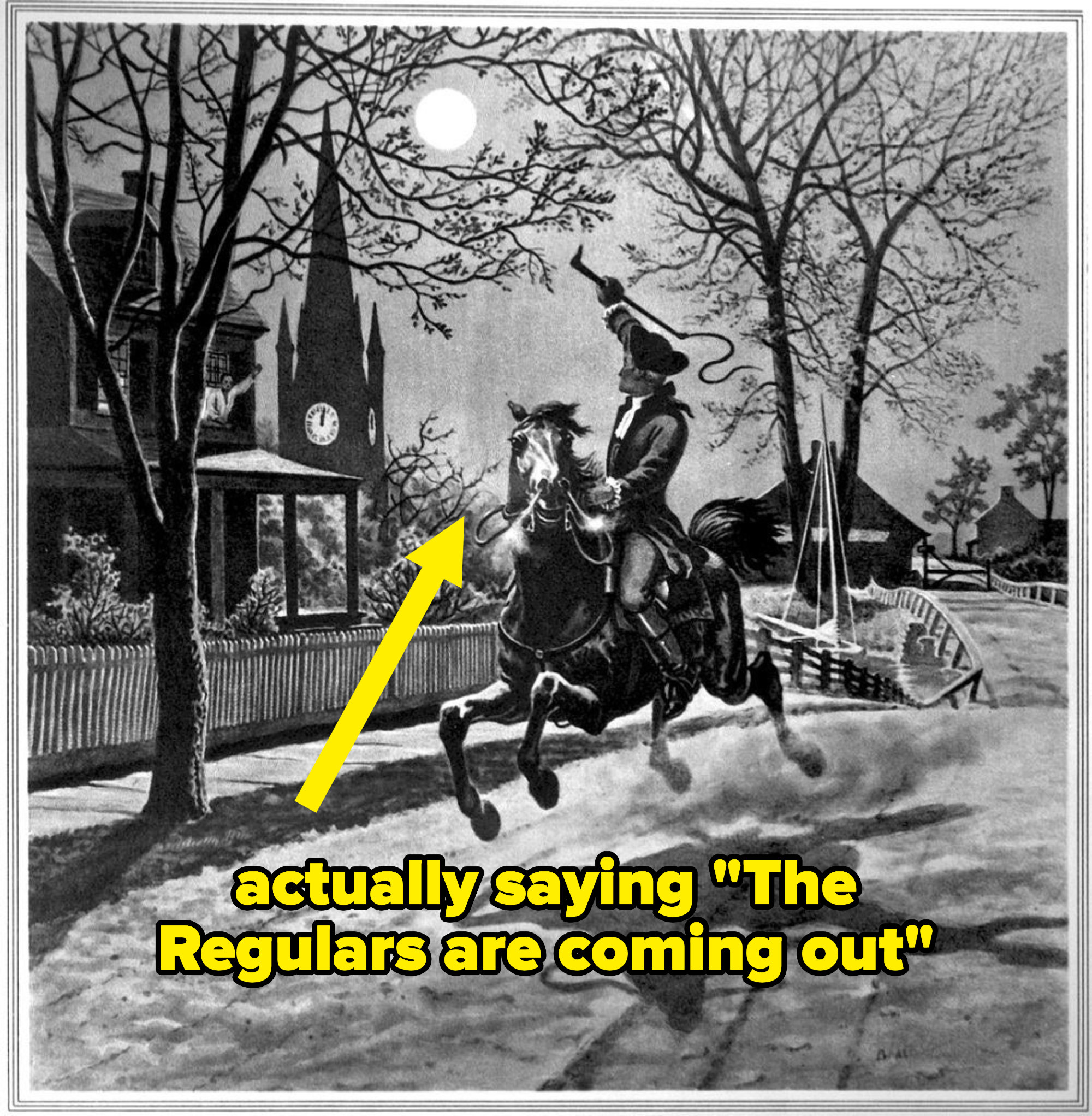 """Paul Revere on his house labeled """"actually saying 'the regulars are coming out'"""""""