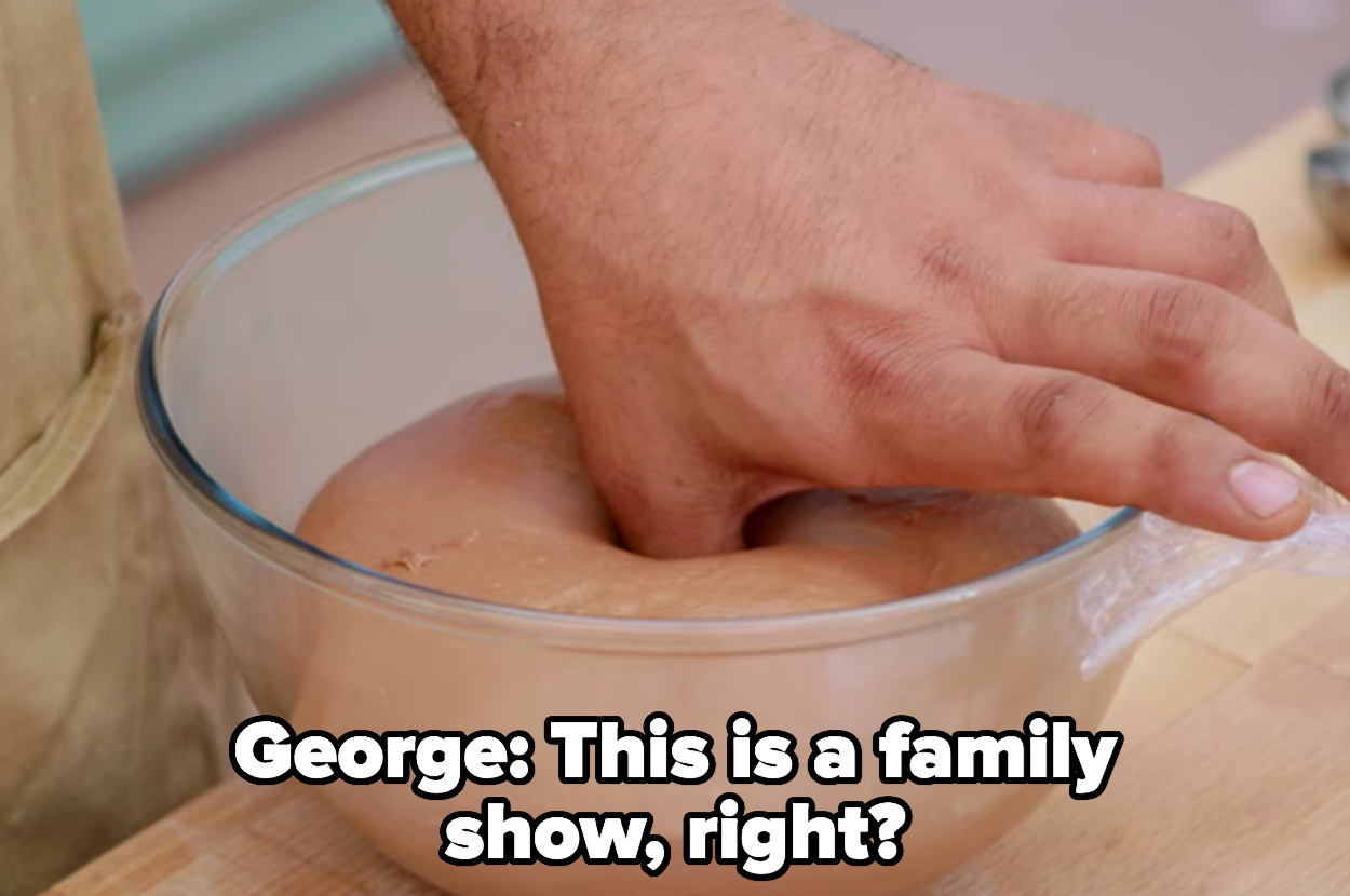 George presses his thumb into dough then asks, this is a family show, right?