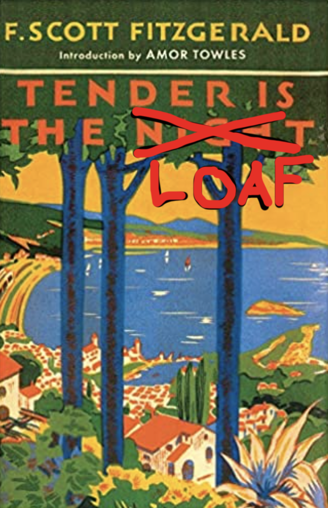 """Fitzgerald's """"tender is the night,"""" with night crossed out and replaced with loaf"""