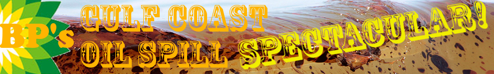 BP's Gulf Coast Oil Spill Spectacular!