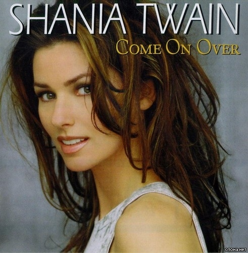 "Same with Shania Twain's ""Come On Over"""