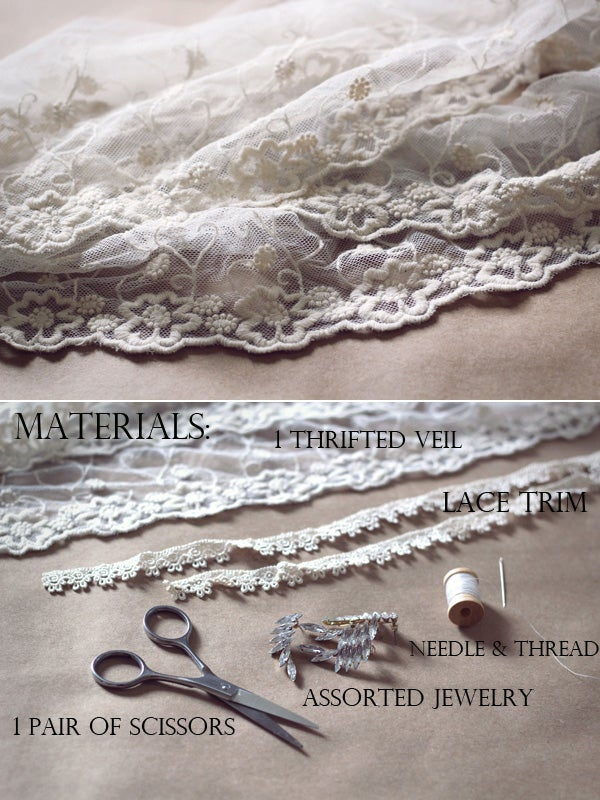 - a thrifted bridal veil (a soft-weight tulle works best -- a veil with an accented trim is a bonus!)- a pair of scissors- a length of vintage trim- assorted jeweled broaches/pins/earrings- a needle and thread.