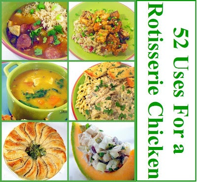 52 uses for rotisserie chicken.