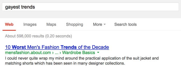 "A Google search for ""gayest trends."" The top result is ""10 Worst Men's Fashion Trends of the Decade,"" with ""worst"" in bold."