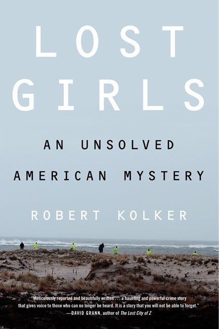 Award-winning investigative reporter Robert Kolker delivers a haunting and humanizing account of the true-life search for a serial killer still at large on Long Island, in a compelling tale of unsolved murder and Internet prostitution. Lost Girls is a portrait not just of five women, but of unsolved murder in an idyllic part of America, of the underside of the Internet, and of the secrets we keep without admitting to ourselves that we keep them.