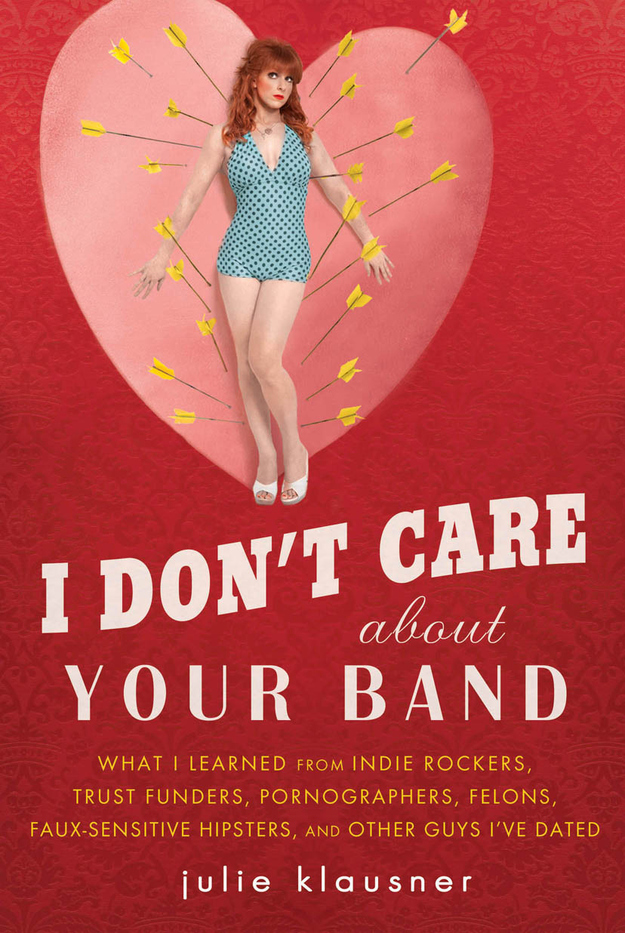 I Don't Care About Your Band, by Julie Klausner