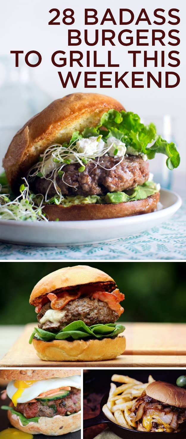 28 Badass Burgers To Grill This Weekend