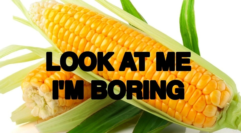 There Is An Amazing Alternative To Stupid, Boring, Yellow Corn