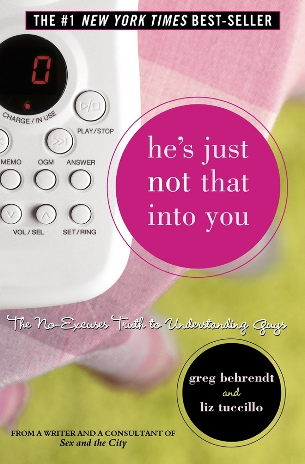 He's Just Not That Into You, by Greg Behrendt and Liz Tuccillo