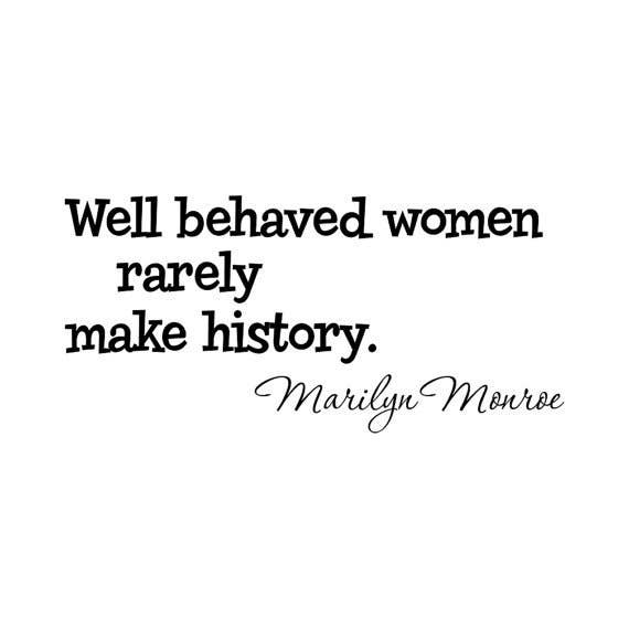 """Despite being credited to Marilyn Monroe, Margaret Thatcher, Hillary Clinton, Meryl Streep, Eleanor Roosevelt, and Anne Boleyn, among others, this famous adage was actually created by Pulitzer prize-winning scholar Laurel Thatcher Ulrich in an obscure scholarly essay entitled, """"Vertuous Women Found: New England Ministerial Literature, 1668-1735.″The (miscredited) popularity led the author to write a book titled after the quote."""