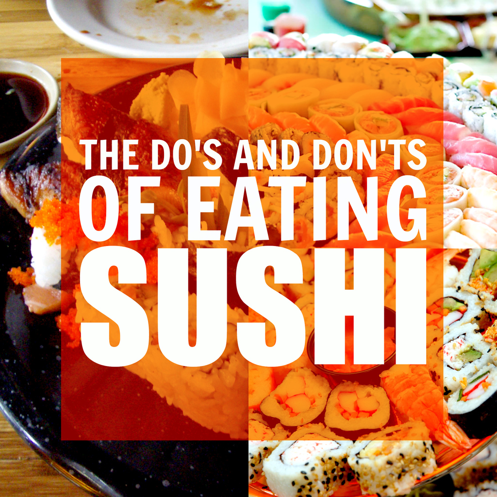 The Do's And Don'ts Of Eating Sushi