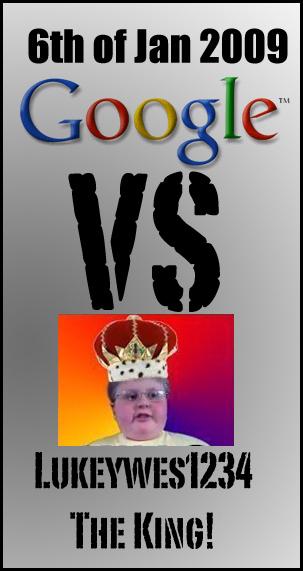 6th of JAN - Google VS Lukeywes1234 Aka The King