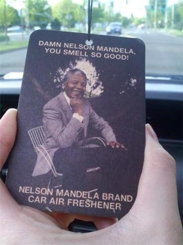 Damn, Nelson Mandela, You Smell So Good!