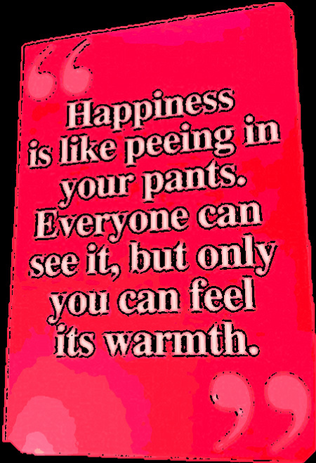 Happiness is Like Peeing