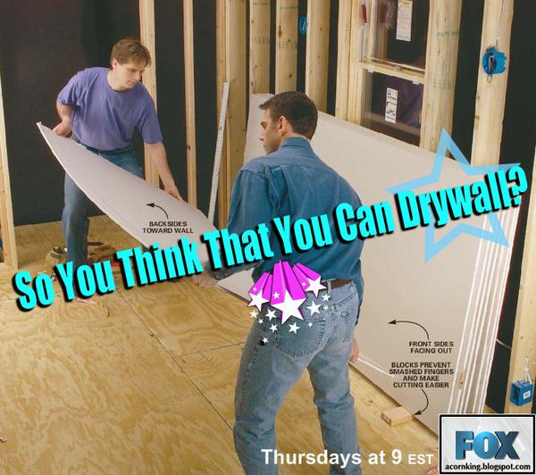 So You Think That You Can Drywall?