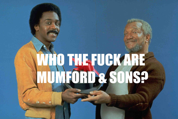 Who The Fuck Are Mumford & Sons ?
