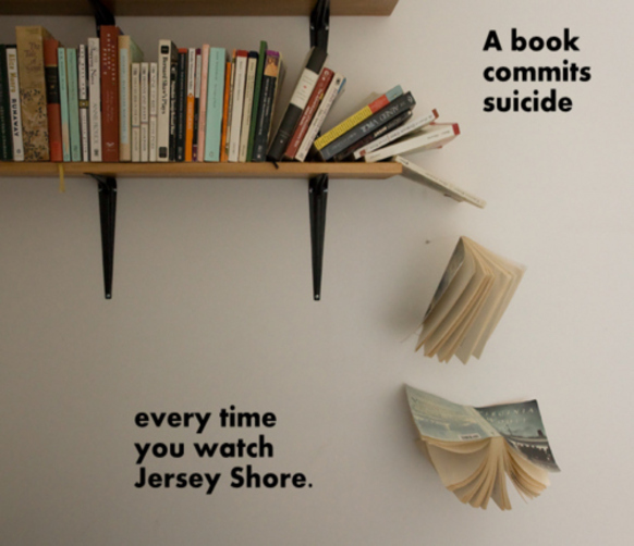 Every Time You Watch Jersey Shore.