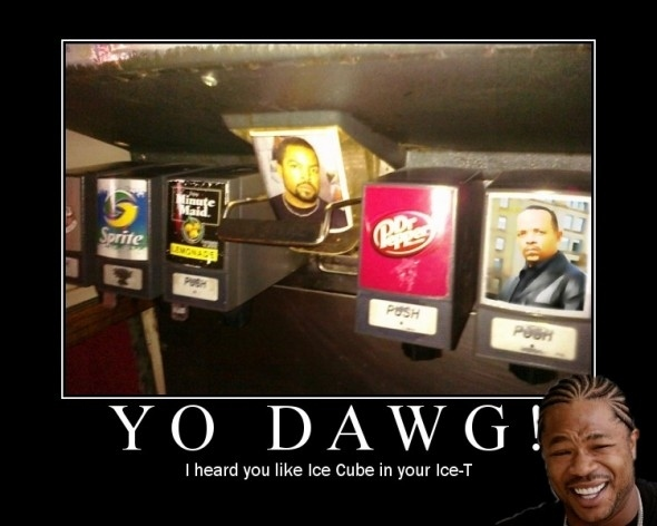 Yo Dawg! I Heard You Like Ice Cube In Your Ice-T
