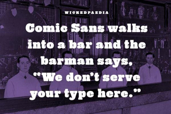 Comic Sans Walks Into a Bar.......
