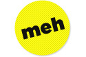 Help Me Get the First 'MEH' Badge!