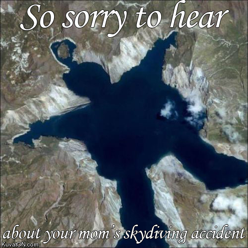 Sorry to Hear About Your Mom's Skydiving Accident!