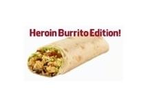 Heroin Burritos!