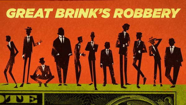 """A silhouetted lineup of men stand on top of a large $100 bill, with """"Great Brink's Robbery"""" text written above them."""